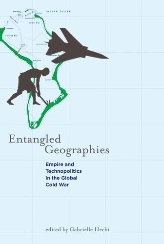 Entangled Geographies: Empire and Technopolitics in the Global Cold War (Inside Technology)
