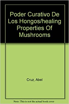 Poder Curativo De Los Hongos/healing Properties Of Mushrooms