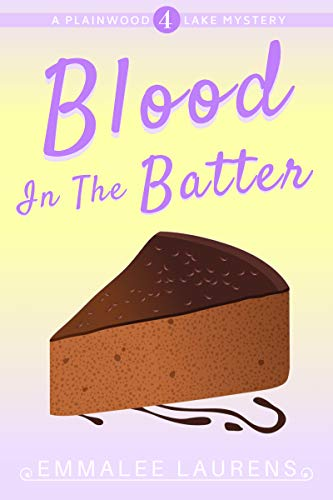 Blood in the Batter: A Plainwood Lake Mystery (Bakery on the Lake Cozy Mysteries Book 4) by [Laurens, Emmalee]