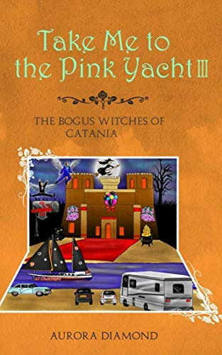 Take Me to the Pink Yacht III (Book 3): The Bogus Witches of Catania ()