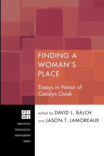 Finding A Woman's Place: Essays in Honor of Carolyn Osiek (Princeton Theological Monograph)