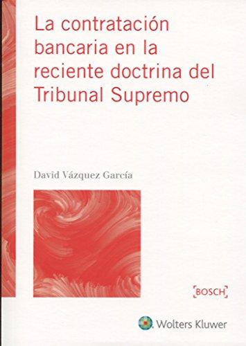 Contratación bancaria en la reciente doctrina del Tribunal Supremo,La por Vázquez García, David