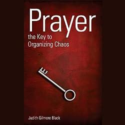 Prayer: The Key To Organizing Chaos