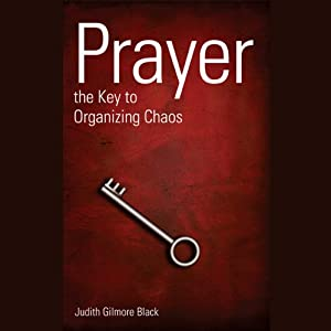 Prayer: The Key To Organizing Chaos Audiobook