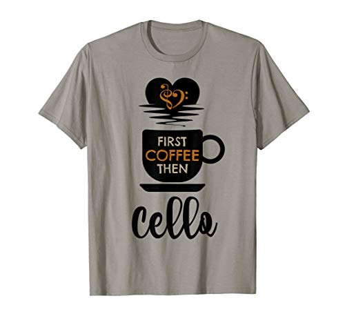 First Coffee Then Cello Classical Music Lover Cellist T-Shirt