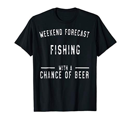 Funny Weekend Forecast Fishing With a Chance of Beer Shirt