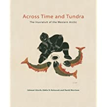 Across Time and Tundra: The Inuvialuit of the Western Arctic