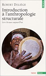 Introduction à l'anthropologie structurale : Lévi-Strauss aujourd'hui par Deliège