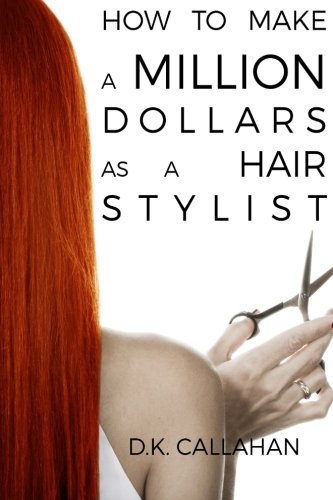 How to Make a Million Dollars as a Hair Stylist: The Secret Formula to Success Revealed!