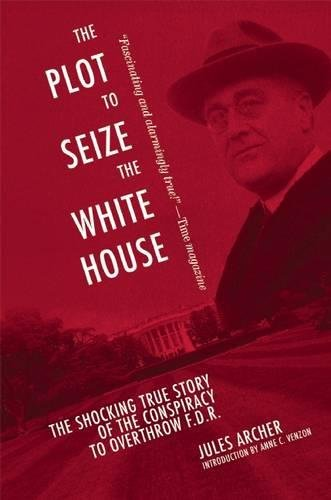 The Plot to Seize the White House: The Shocking TRUE Story of the Conspiracy to Overthrow F.D.R. pdf epub