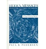 Hidden Messages in Culture-Centered Counseling : A Triad Training Model, Pedersen, Paul, 076191806X