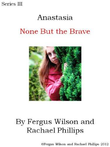 Anastasia - None But the Brave (Anastasia Series III Book 4)