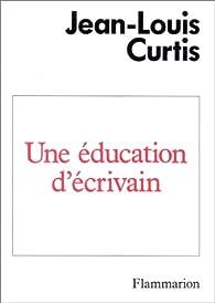 Une éducation d'écrivain par Jean-Louis Curtis