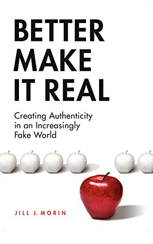 Better Make It Real: Creating Authenticity in an Increasingly Fake -