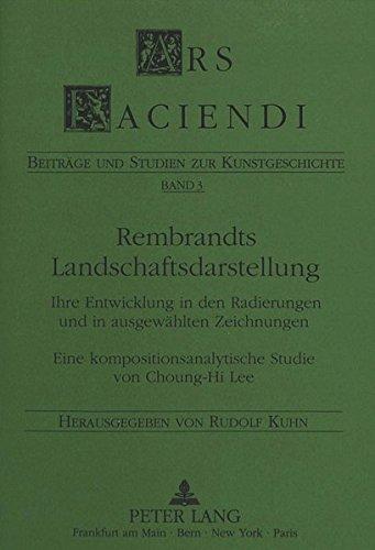 Rembrandts Landschaftsdarstellung: Ihre Entwicklung in den Radierungen und in ausgewählten Zeichnungen-Eine kompositionsanalytische Studie von Choung-Hi Lee (Ars Faciendi) (German Edition)
