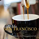 img - for Cafe Life San Francisco: A Guide to the Neighbourhood Cafes book / textbook / text book