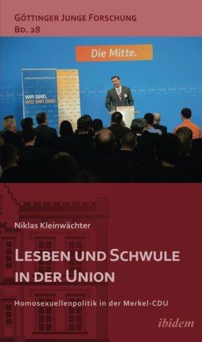 Lesben und Schwule in der Union: Homosexuellenpolitik in der Merkel-CDU (Göttinger Junge Forschung)