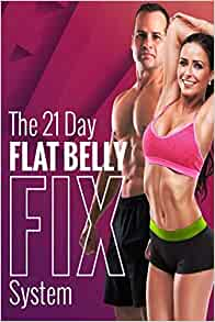 The 21 Day Flat Belly Fix System: Simple Secrets to Losing