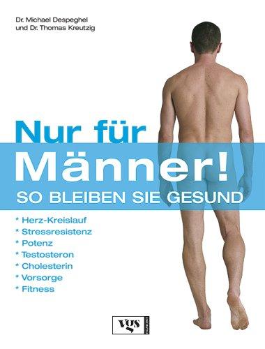 Nur für Männer!: So bleiben Sie gesund. Die Gesundheitsthemen die Männer wirklich interessieren (Nur Für Sie-shop)