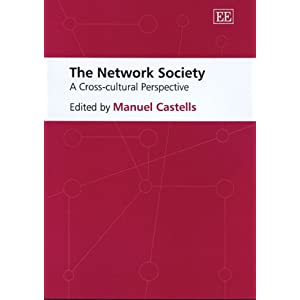 The Network Society: A Cross-Cultural Perspective Manuel Castells
