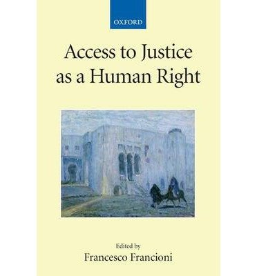 Download [ ACCESS TO JUSTICE AS A HUMAN RIGHT (COLLECTED COURSES OF THE ACADEMY OF EUROPEAN LAW) ] By Francioni, Francesco ( Author) 2007 [ Paperback ] pdf