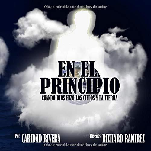 En El Principio Cuando Dios Hizo Los Cielos Y La Tierra Spanish Edition Rivera Dr Caridad Ramirez Richard 9781797504254 Books