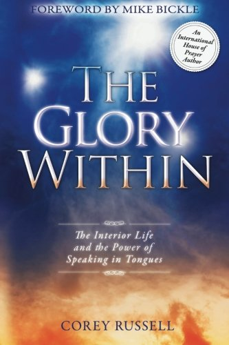 The Glory Within: The Interior Life and the Power of Speaking in Tongues
