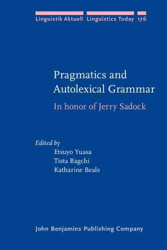 Pragmatics and Autolexical Grammar: In honor of Jerry Sadock (Linguistik Aktuell/Linguistics Today)