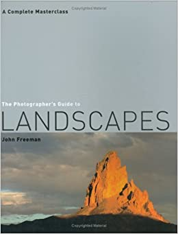 Book The Photographer's Guide to Landscapes: A Complete Masterclass