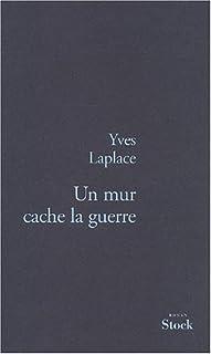 Un mur cache la guerre : roman, Laplace, Yves