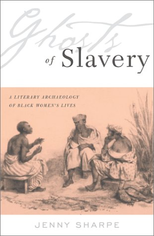 Ghosts Of Slavery: A Literary Archaeology of Black Women's Lives