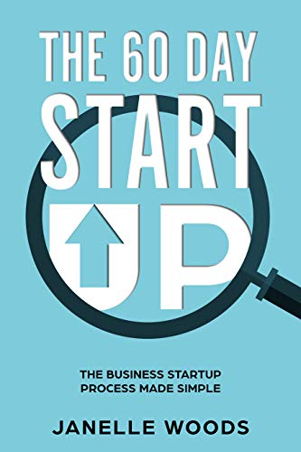 Book Cover of Janelle Woods - The 60 Day Start Up: The Business Startup Process Made Simple