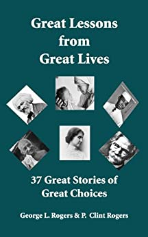 Great Lessons from  Great Lives by [Rogers, George L, Rogers Ph.D, P. Clint]