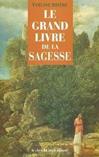 Le grand livre de la sagesse par Yveline Brière