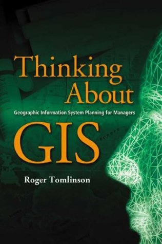 Thinking About GIS: Geographic Information System Planning for Managers by Esri Press