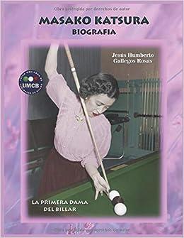 BIOGRAFIA MASAKO KATSURA: LA PRIMERA DAMA DEL BILLAR: Amazon.es: Gallegos Rosas, Jesus Humberto: Libros