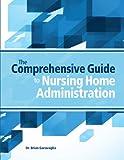 The Comprehensive Guide to Nursing Home Administration