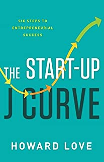 Book Cover: The Start-Up J Curve: The Six Steps to Entrepreneurial Success