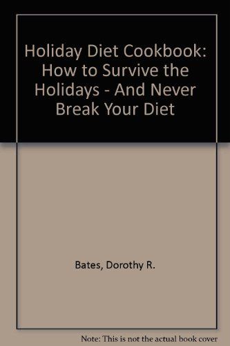 Holiday Diet Cookbook: How to Survive the Holidays - And Never Break Your Diet