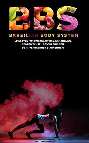 BBS - Brasilian Body System: Lifestyle für Muskelaufbau, Ernährung, Stoffwechsel beschleunigen, Fett verbrennen und abnehmen (German Edition) por Johannes Licht,Julian Schneider