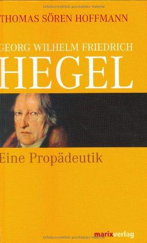 georg-wilhelm-friedrich-hegel-eine-propdeutik
