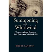 Summoning the Whirlwind: Unconventional Sermons for a Relevant Christian Faith