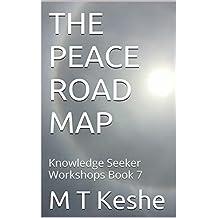 THE PEACE ROAD MAP: Knowledge Seeker Workshops Book 7 (Year 1: The Knowledge Seeker Workshops)