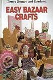 Better Homes and Gardens Easy Bazaar Crafts, Better Homes and Gardens Editors, 0696013908