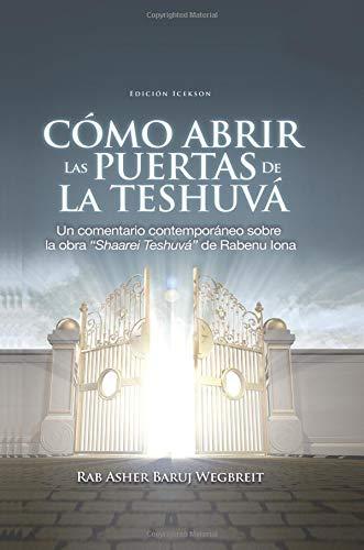 Como Abrir las Puertas de la Teshuva Basado en Shaarei Teshuva de Rabenu Iona  [Wegbreit, Rab Asher Baruj] (Tapa Blanda)