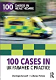 100 Cases in UK Paramedic Practice (100 Cases in Healthcare)