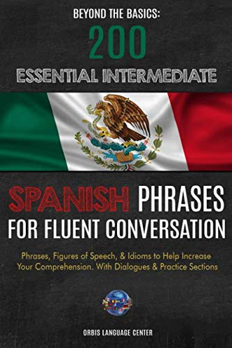 Price comparison product image Beyond the Basics: 200 Essential Intermediate Spanish Phrases for Fluent Conversation: Phrases,  Figures of Speech,  & Idioms to Help Increase Your Comprehension. With Dialogues & Practice Sections