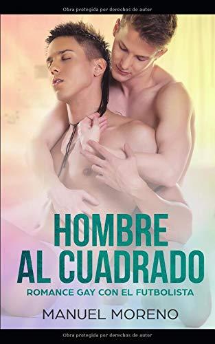 Hombre al Cuadrado Romance Gay con el Futbolista (Novela Romántica Homosexual)  [Moreno, Manuel] (Tapa Blanda)