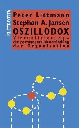 Oszillodox: Virtualisierung - die permanente Neuerfindung der Organisation