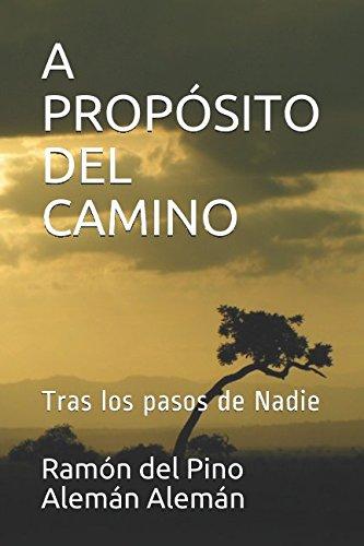 A PROPOSITO DEL CAMINO: Tras los pasos de Nadie (Spanish Edition) [Ramon del Pino Aleman Aleman - Carolina Cerdeira Castellon] (Tapa Blanda)
